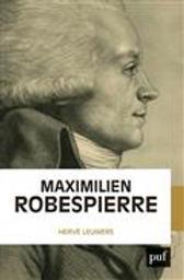 Maximilien Robespierre : l'homme derrière les légendes / Hervé Leuwers | Leuwers, Hervé (1963-....). Auteur