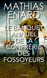 Le banquet annuel de la confrérie des fossoyeurs : roman / Mathias Enard | Énard, Mathias (1972-....). Auteur